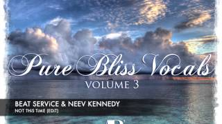 Beat Service & Neev Kennedy - Not This Time (Radio Edit) [Pure Bliss Vocals - Volume 3]