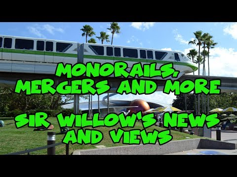 Disney Monorails, Mergers, and More - Sir Willow's News and Views
