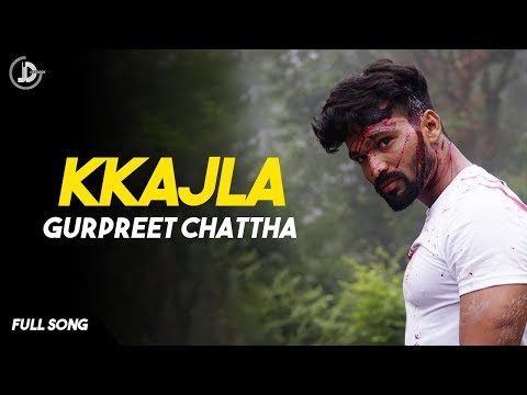 KKAJLA  ( FULL SONG ) | Gurpreet Chattha | Juke Dock | Latest Punjabi Songs 2017