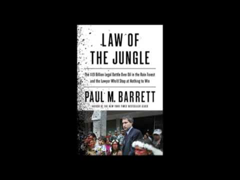 Law of the Jungle: The $19 Billion Legal Battle Over Oil in the Rain Forest...