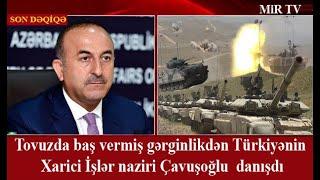 Tovuzda baş vermiş gərginlikdən Türkiyənin Xarici İşlər naziri Çavuşoğlu  danışdı