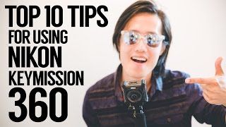 Top 10 beginner tips for 360 video making with Nikon Keymission 360