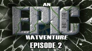 Hat Films - Hatventures - An Epic Hatventure #2