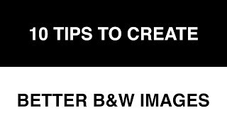 10 tips to create better Black and White images