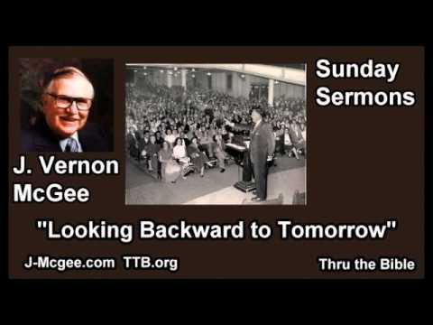 Looking Backward to Tomorrow - J Vernon McGee - FULL Sunday Sermons