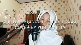 Download lagu CELENGAN RINDU (FIERSA BESARI) COVER BY YURI AMELIA