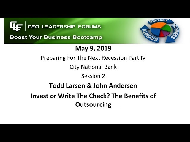 2019 05 09 CEO Leadership Forums - Preparing for the Next Recession - Session 02 Larsen & Andersen