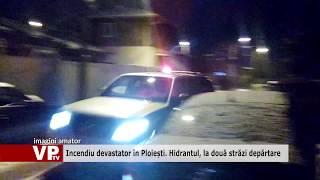 Incendiu devastator în Ploiești  Hidrantul, la două străzi depărtare