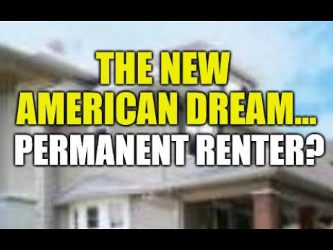 THE NEW AMERICAN DREAM... BE A PERMANENT RENTER?? HOME-OWNERSHIP GOAL SLIPS AWAY FROM AMERICANS