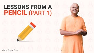 Lessons from a Pencil (Part 1) by Gaur Gopal Das