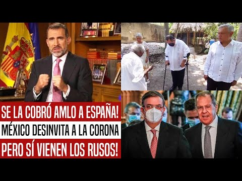 SE LA COBRÓ AMLO! MÉXICO DESINVITA A ESPAÑA A BICENTENARIO. ENFURECE LA CORONA. RUSIA ENTRA AL QUITE