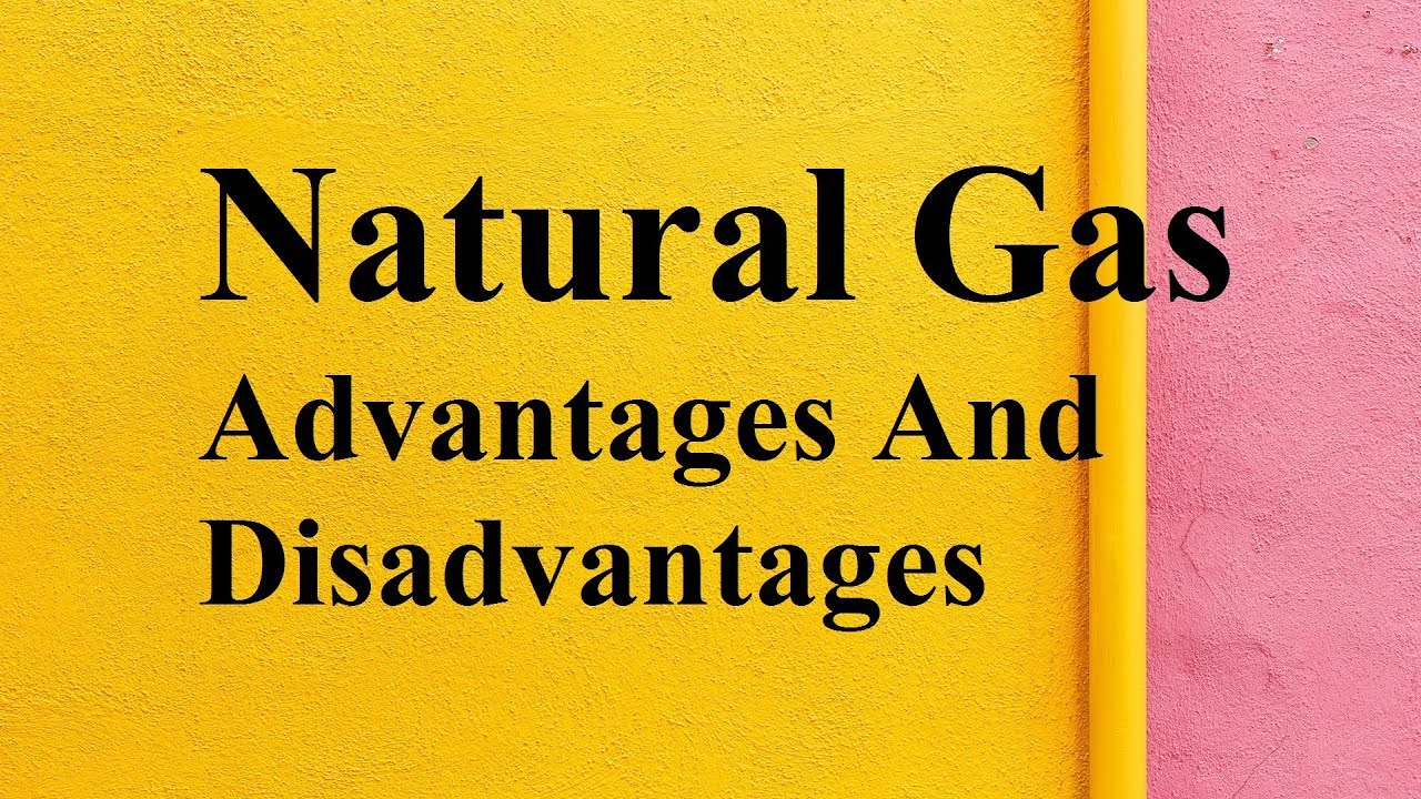 Advantages Of Natural Gas >> Natural Gas Advantages And Disadvantages Youtube