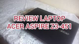 REVIEW LAPTOP ACER ASPIRE Z3-451