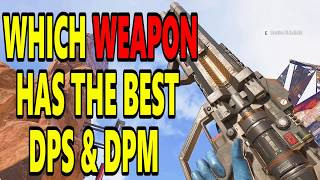 APEX LEGENDS - WHICH WEAPON HAS THE HIGHEST DPS & DPM? TEST