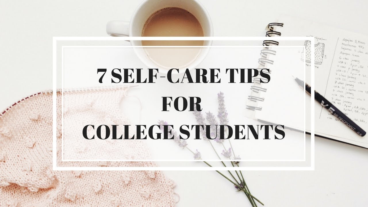 7 self-care tips for college students  u0026 working adults
