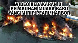 Begini Dahsyatnya Kebakaran Kapal di Pelabuhan Muara Baru yang Mirip Pearl Harbor