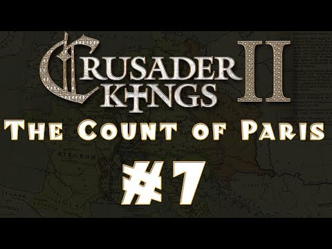 Let's Play: Crusader Kings II -- The Count of Paris -- Ep 7