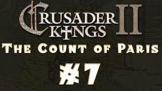 Let's Play: Crusader Kings II -- The Count of Paris -- Ep 7