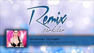 Aysu Baceoglu - Eski Sevgilim  (Burak Sahinler & Özgun Kaya Version 2015)