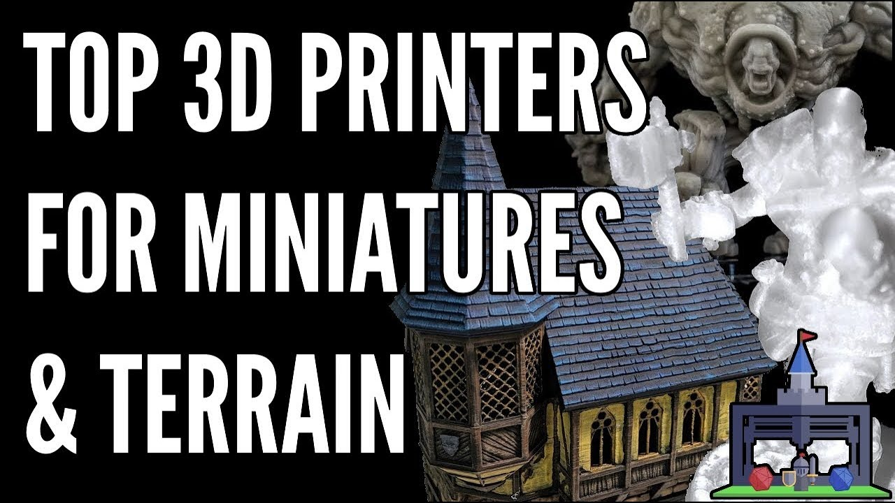 Top 3D Printers For Miniatures & Terrain Under $600 (Printing The Game #1)