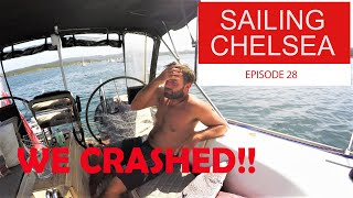 Ep 28 - Sailing Chelsea - We Crashed!!