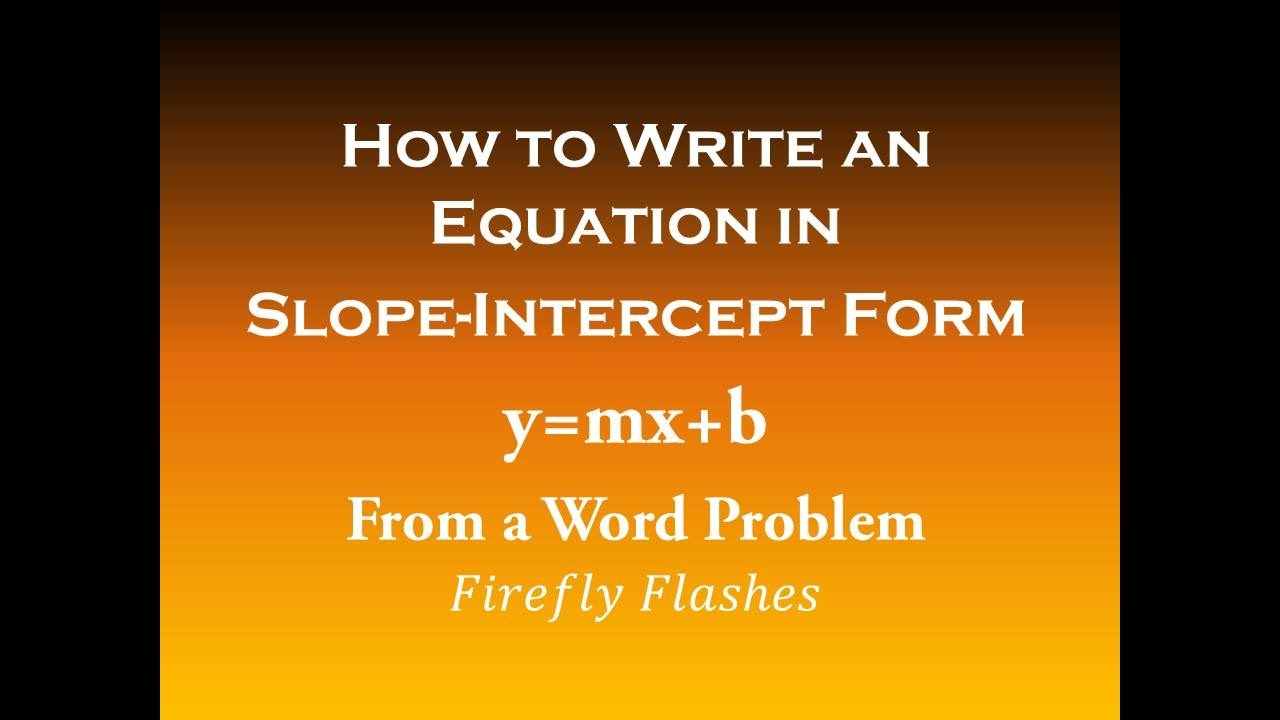 How To Write An Equation In Slopeintercept Form (y=mx+b) From A Word  Problem