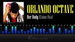 "Orlando Octave - Her Body ""Come Ova"" [2013 Soca]"