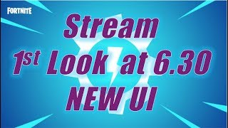 Stream, 1st Look at 6.30 New UI / Fortnite Save the World