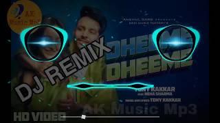 【DJ REMIX】Dheeme  Dheeme || Tony Kakkar || Remix Song || AK Music Mp3