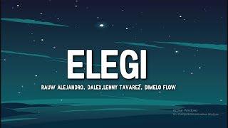 ELEGÍ - Rauw Alejandro  (Letra/Lyrics) ❌ Dalex ❌ Lenny Tavarez , Dimelo Flow