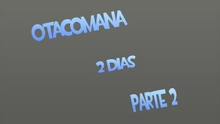 OtacoMana Super party uvo salceo :3 Otacomana #2