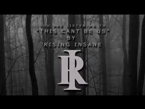 Rising Insane - THIS CANT BE US