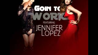 Britney Spears - Goin to work ft. Jennifer Lopez (AUDIO)