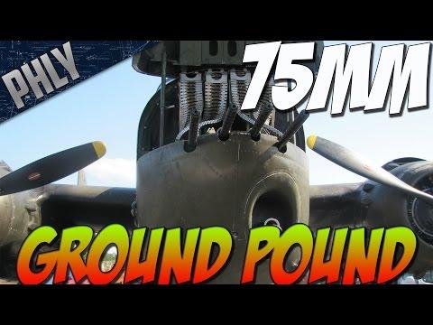 War Thunder - PBJ TIME! 75mm GROUND POUND! War Thunder GAMEPLAY
