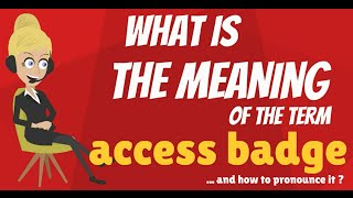 What is ACCESS BADGE? What does ACCESS BADGE mean? ACCESS BADGE meaning, definition & explanation