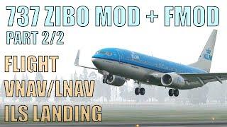 "X Plane 11 737 ZIBO MOD + FMOD ""PART 2/2"" Flight, VNAV/LNAV and ILS Landing!"