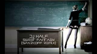 DJ HaLF - Sweet Fantasy (SparkOFF Remix 2k13) [HD]