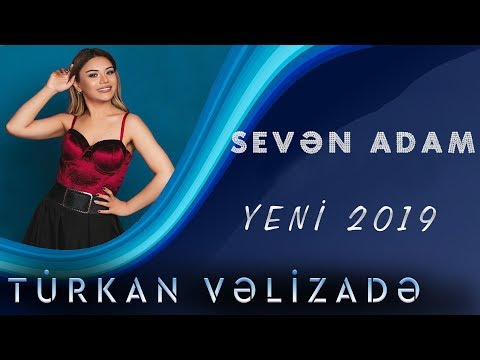 Turkan Velizade - Seven Adam (Yeni 2019)