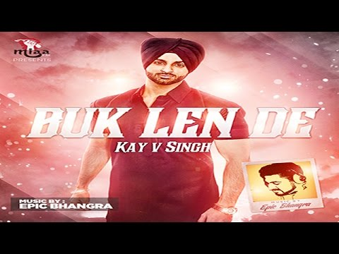 Buk Len De | Kay V Singh ft. Epic Bhangra | Latest Punjabi Songs 2015