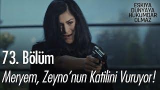 Meryem, Zeynonun katilini vuruyor - Eşkıya Dünyaya Hükümdar Olmaz 73. Bölüm