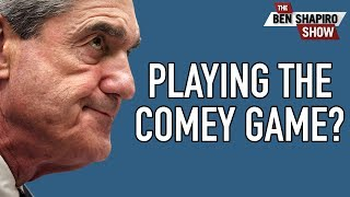 Is Mueller Playing The Comey Game?