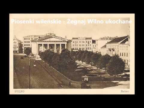 Piosenki wileńskie - Żegnaj Wilno ukochane