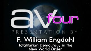 AV4 - F William Engdahl - Totalitarian Democracy in the New World Order