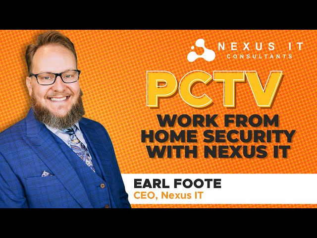 Work From Home Security | PCTV with Nexus IT | Tips For Securing Your Work From Home Environment |