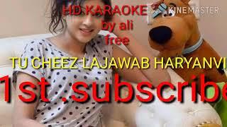 Tu cheez lajawab best haryanvi karaoke HD