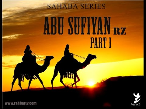 SAHABA SERIES - ABU SUFIYAN Rz PART 1