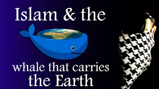 Islam & the whale that carries the Earth on its back