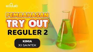 Pembahasan Try Out Reguler 2 : Kimia (XII IPA)