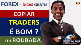 FOREX   COPIAR TRADERS VALE A PENA, OU É ROUBADA