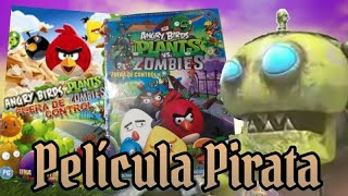 LA PELÍCULA PIRATA DE Plants vs Zombies y Angry Birds